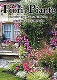 Fiori e Piante: da coltivare in casa, terrazzo, giardino e in campagna