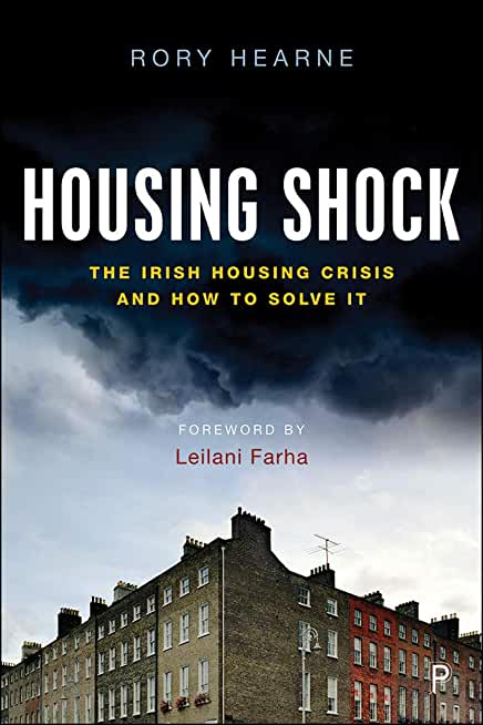 Housing Shock: The Irish Housing Crisis and How to Solve It