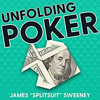 Unfolding Poker     Advanced Answers to the Most Frequently Asked Poker Questions              By:                                                                                                                                 James Sweeney                               Narrated by:                                                                                                                                 James