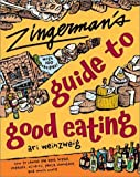 Zingerman's Guide to Good Eating: How to Choose the Best Bread, Cheeses, Olive Oil, Pasta, Chocolate, and Much...