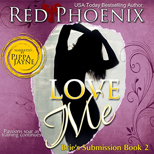 Love Me     Brie's Submission, Book 2              By:                                                                                                                                 Red Phoenix                               Narrated by:                                                                                                                                 Pippa Jayne                      Length: 6 hrs and 52 mins     31 ratings     Overall 4.6