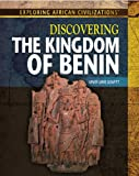 Discovering the Kingdom of Benin (Exploring African Civilizations)