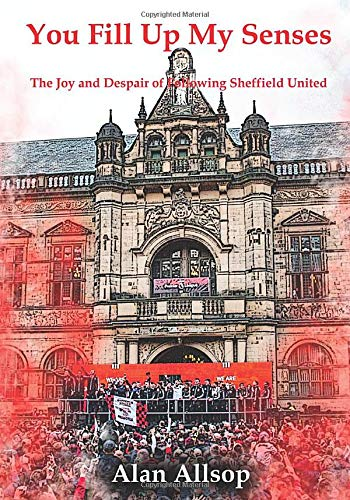 You Fill Up My Senses: The Joy and Despair of Following Sheffield United