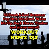 50 Fresh & Cool Summer Pop Hits 2016 (incl. Wake Me Up, Dark Horse, Timber and many more!) [feat. Workout Remix Djs]