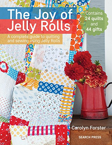 The Joy of Jelly Rolls: A complete guide to quilting and sewing using Jelly...