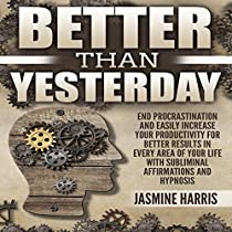 Better Than Yesterday: End Procrastination and Easily Increase Your  Productivity for Better Results in Every Area of Your Life with Subliminal