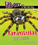 Tarantulas: Cool Pets! (Far-Out and Unusual Pets)