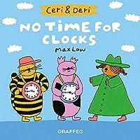 No Time for Clocks (Ceri & Deri)