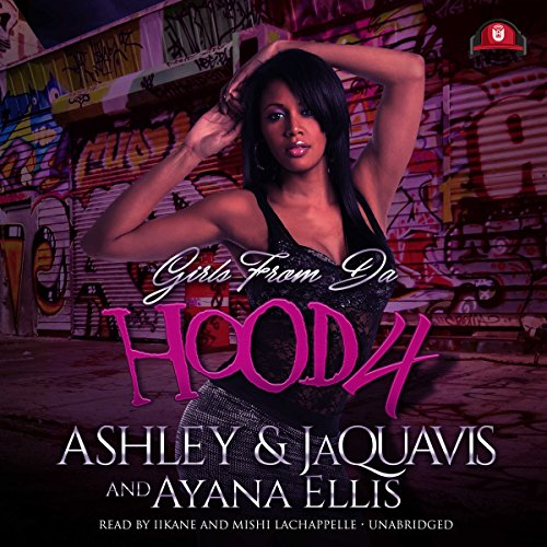 Girls from da Hood 4                   By:                                                                                                                                 Ashley & JaQuavis,                                                                                        Ayana Ellis                               Narrated by:                                                                                                                                 Mishi LaChappelle                      Length: 7 hrs and 53 mins     53 ratings     Overall 4.1