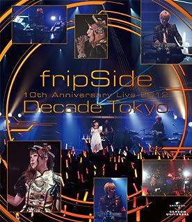 fripSide 10th Anniversary Live 2012 ~Decade Tokyo~ [Blu-ray]