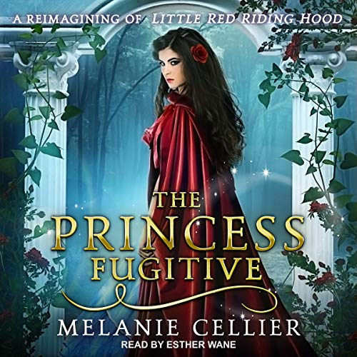 The Princess Fugitive: A Reimagining of Little Red Riding Hood Audiobook By Melanie Cellier cover art