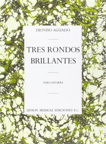 TRES RONDOS BRILLANTES PARA GUITARRA GUITAR by Dionisio Aguado (2004-05-01)