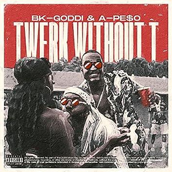 Twerk Without T (feat. Pe$o)