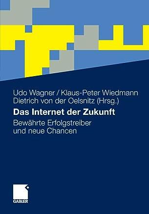 Das Internet der Zukunft: Bewährte Erfolgstreiber und neue Chancen (German Edition)