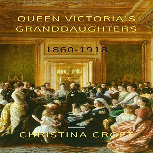 Queen Victoria's Granddaughters: 1860-1918 cover art