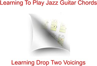 Learning To Play Jazz Guitar Chords - Learning Drop Two Voicings