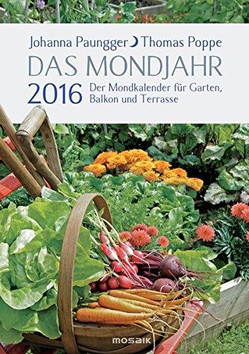 Das Mondjahr 2016: Der Mondkalender für Garten, Balkon und Terrasse
