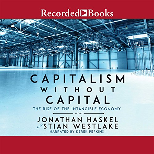 Capitalism Without Capital The Rise of the Intangible Economy - Jonathan Haskel, Stian Westlake