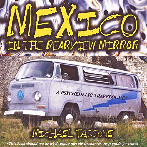 Mexico in the Rearview Mirror: A Psychedelic Travelogue audiobook cover art