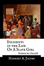 Incidents in the Life Of A Slave Girl, Written By Herself - Annotated