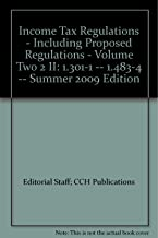 Income Tax Regulations - Including Proposed Regulations - Volume Two 2 II: 1.301-1 -- 1.483-4 -- Summer 2009 Edition