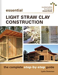 Essential Light Straw Clay Construction: The Complete Step-by-Step Guide (Sustainable Building Essentials Series)