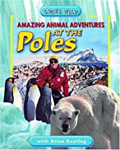 Amazing Animal Adventures At The Poles: Going Wild by Keating, Brian (2005) Hardcover