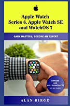 APPLE WATCH SERIES 6, APPLE WATCH SE AND WATCHOS 7: GAIN MASTERY, BECOME AN EXPERT