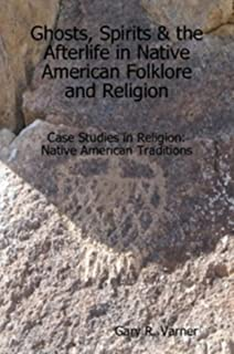 Ghosts, Spirits & the Afterlife in Native American Folklore and Religion