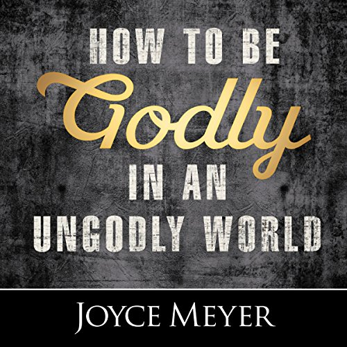 How to Be Godly in an Ungodly World audiobook cover art