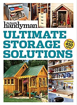 Family Handyman Ultimate Storage Solutions  Solve Storage Issues with Clever New Space-Saving Ideas
