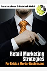 Retail Marketing Strategies For Brick & Mortar Businesses Kindle Edition