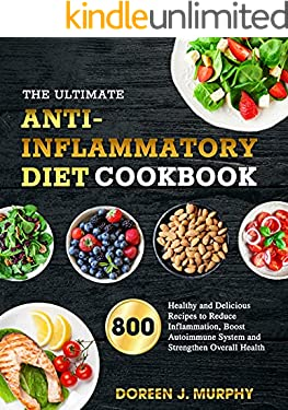 the Ultimate Anti-Inflammatory Diet Cookbook : 800 Healthy and Delicious Recipes to Reduce Inflammation, Boost Autoimmune System and Strengthen Overall Health| with 28-day Meal Plan