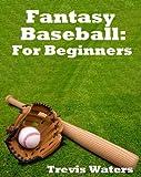 Fantasy Baseball: For Beginners (English Edition)
