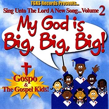 My God Is Big, Big, Big! - Sing Unto the Lord a New Song! Volume 2
