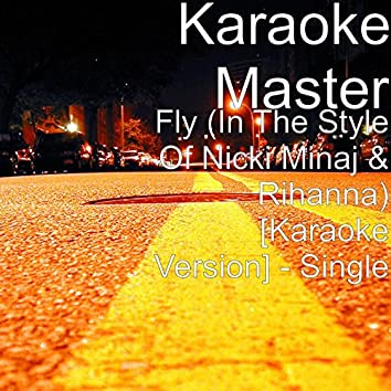 Fly (in the Style of Nicki Minaj & Rihanna) [Karaoke Version]