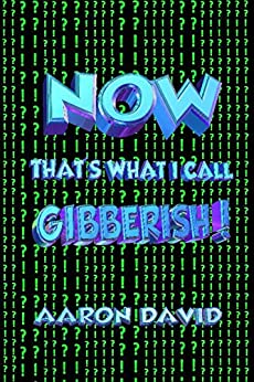 Now That's What I call Gibberish! by [Aaron David]