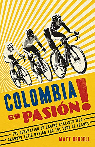 Colombia Es Pasion!: How Colombia's Young Racing Cyclists Came of Age