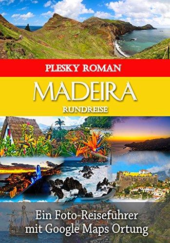Madeira Rundreise: Ein Foto Reiseführer mit Google Maps Ortung (Big Trip 9) (German Edition)