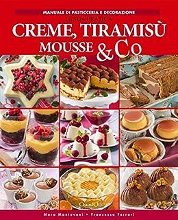 Creme Tiramisu Mousse Co Guida Pratica In Cucina Con Passione Italian Edition Kindle Edition By Mara Mantovani Francesca Ferrari Cookbooks Food Wine Kindle Ebooks Amazon Com