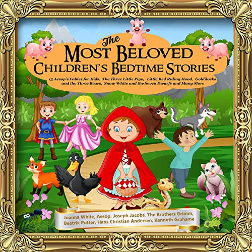 The Most Beloved Children's Bedtime Stories     15 Aesop's Fables for Kids, The Three Little Pigs, Little Red Riding Hood, Goldilocks and the Three Bears, Snow White and the Seven Dwarfs and Many More              By:                                                                                                                                 Joanna White,                                                                                        Aesop,                                                                                        Joseph Jacobs,                   and others                          Narrated by:                                                                                                                                 Kim Tisor                      Length: 3 hrs and 8 mins     Not rated yet     Overall 0.0
