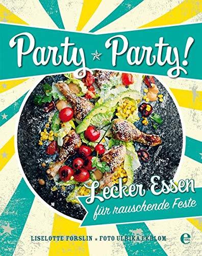 Party, Party: Lecker Essen für rauschende Feste