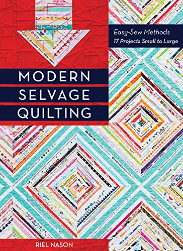 Modern Selvage Quilting: Easy-Sew Methods - 17 Projects Small to Large