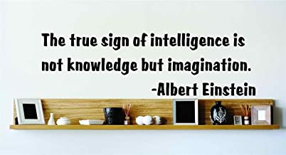 The True Sign of Intelligence is Not Knowledge But Imagination. - Albert Einstein - Famous Inspirational Life Quote Vinyl Wall Decal - Reduced Sale Home Decor Design Wall Decal Size 10x20 inch