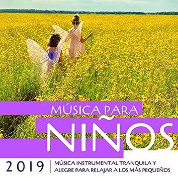 Música para Niños 2019 - Música Instrumental Tranquila y Alegre para Relajar a los Más Pequeños