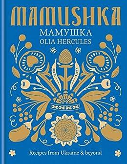 Mamushka: Recipes from Ukraine & beyond (English Edition) par [Olia Hercules]