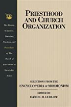 Priesthood and Church Organization: Selections for the Encyclopedia of Mormonism