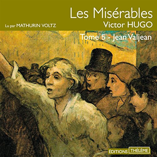 Jean Valjean     Les Misérables 5              By:                                                                                                                                 Victor Hugo                               Narrated by:                                                                                                                                 Mathurin Voltz                      Length: 11 hrs and 51 mins     Not rated yet     Overall 0.0
