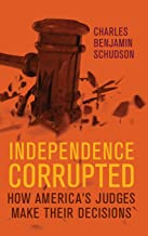 Independence Corrupted: How America's Judges Make Their Decisions