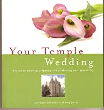 Your Temple Wedding; A Guide to Planning, Preparing and Celebrating Your Special Day